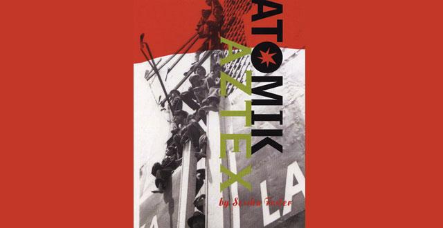 Atomik Aztex by Sesshu Foster